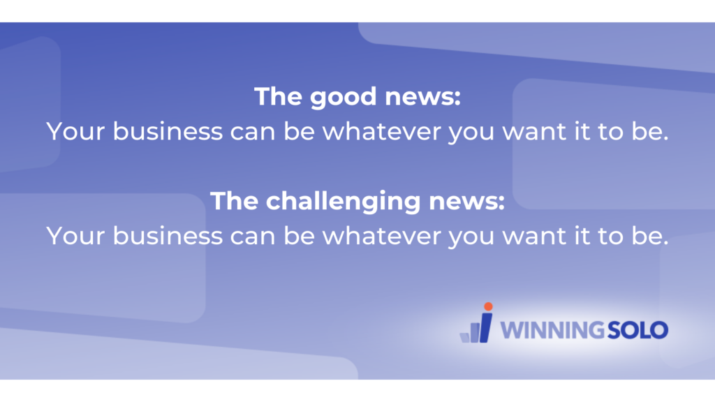 Your business can be whatever you want it to be.